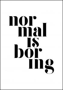 Normal is boring Poster