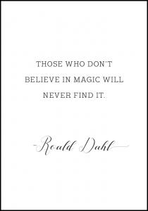 Those who don't believe in magic will never find it Poster
