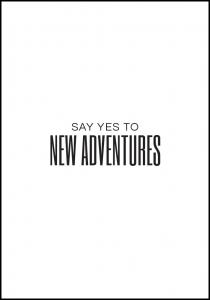 Say yes to new adventures II Poster
