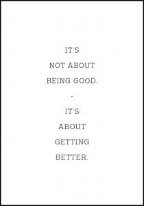 It's not about being good - it's about getting better Poster